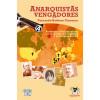 Anarquistas vengadores. Atentados reivindicativos en el mundo del siglo XIX y principios del XX