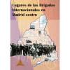 """""""Los lugares de las Brigadas Internacionales en Madrid centro"""""""