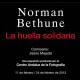 """Exposición """"La huella solidaria"""", dedicada al médico, cirujano e innovador doctor canadiense Norman Bethune"""