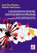 Los xugos pa xuncir, les fleches pa pinchar. Guerra y represión en Asturias: Concejos de Cangas de Onís y Parres (1937-1945)