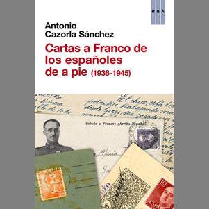 cartas-a-franco-de-los-espanoles-de-a-pie-(1936-1945)_antonio-cazorla-sanchez_libro-ONFI626